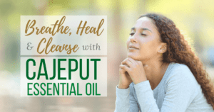 Breathe, Heal, and Cleanse with Cajeput Essential Oil
