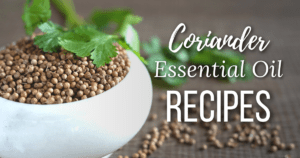 Coriander Essential Oil Recipes