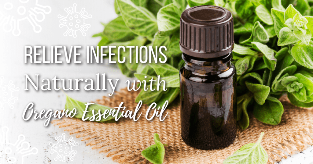 Relieve Infections Naturally with Oregano Essential Oil